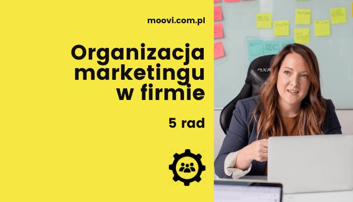 organizacja marketingu w firmie 5 rad